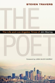 The Poet : The Life and Los Angeles Times of Jim Murray, Hardback Book