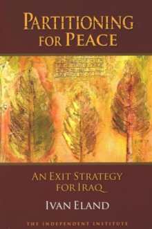 Partitioning for Peace : An Exit Strategy for Iraq, Paperback / softback Book