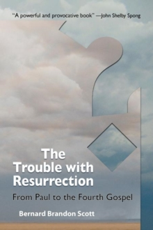 The Trouble with Resurrection : From Paul to the Fourth Gospel, Paperback / softback Book
