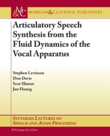 Articulatory Speech Synthesis from the Fluid Dynamics of the Vocal Apparatus, Paperback / softback Book