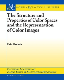 The Structure and Properties of Color Spaces and the Representation of Color Images, Paperback / softback Book