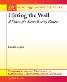 Hitting the Wall : A Vision of a Secure Energy Future, Paperback / softback Book