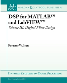 DSP for MATLAB (TM) and LabVIEW (TM) III : Digital Filter Design, Paperback / softback Book