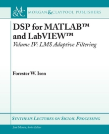 DSP for MATLAB (TM) and LabVIEW (TM) IV : LMS Adaptive Filters, Paperback / softback Book
