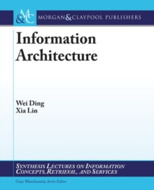 Information Architecture : The Design and Integration of Information Spaces, Paperback / softback Book