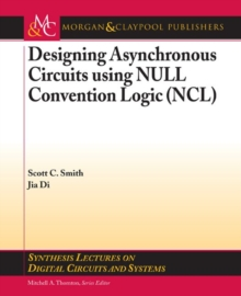Designing Asynchronous Circuits using NULL Convention Logic (NCL), Paperback / softback Book