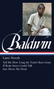 James Baldwin: Later Novels : Tell Me How Long the Train's Been Gone / If Beale Street Could Talk / Just Above My Head, Hardback Book