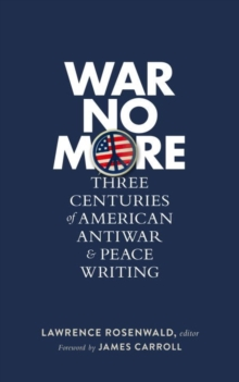 War No More: Three Centuries Of American Antiwar And Peace Writing : Library of America #278, Hardback Book