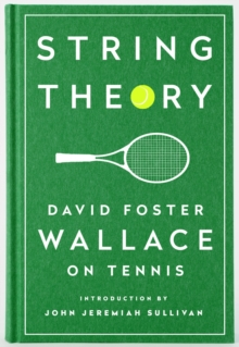 String Theory: David Foster Wallace On Tennis : A Library of America Special Publication, Hardback Book