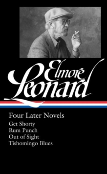 Elmore Leonard: Four Later Novels : Get Shorty / Run Punch / Out of Sight / Tishomingo Blues, Hardback Book