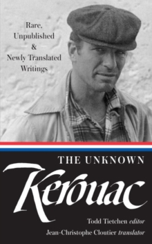 The Unknown Kerouac : Rare, Unpublished & Newly Translated Writings, Hardback Book