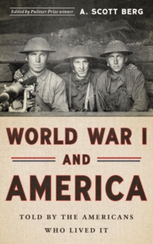 World War I And America: Told By The Americans Who Lived It : The Library of America #289, Hardback Book