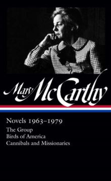 Mary Mccarthy: Novels 1963-1979 : The Group / Birds of America / Cannibals and Missionaries, Hardback Book