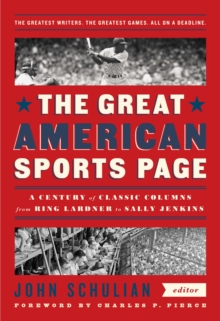The Great American Sports Page : A Century of Classic Columns from Ring Lardner to Sally Jenkins, Hardback Book