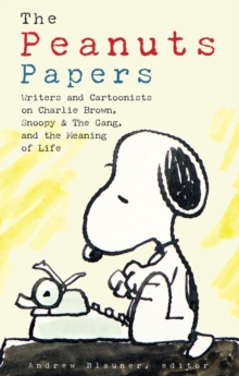 Peanuts Papers, The: Charlie Brown, Snoopy & The Gang, And The Meaning Of Life : A Library of America Special Publication, Hardback Book