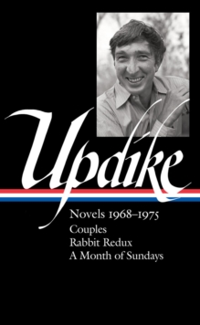 John Updike: Novels 1968-1975 (LOA #326) : Couples / Rabbit Redux / A Month of Sundays, Hardback Book