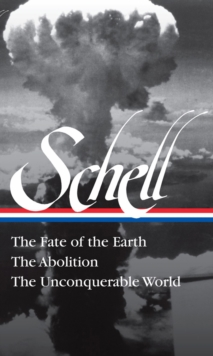 Jonathan Schell The Fate Of The Earth, The Abolition, The Unconquerable Worl, Hardback Book