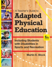 A Teacher's Guide to Adapted Physical Education : Including Students With Disabilities in Sports and Recreation, Hardback Book