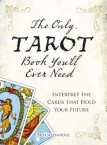The Only Tarot Book You'll Ever Need : Gain insight and truth to help explain the past, present, and future., Paperback Book