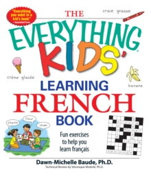 The Everything Kids' Learning French Book : Fun exercises to help you learn francais, Paperback Book