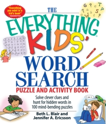 The Everything Kids' Word Search Puzzle and Activity Book : Solve clever clues and hunt for  hidden words in 100 mind-bending puzzles, Paperback / softback Book