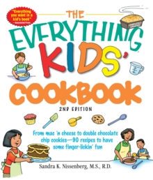 The Everything Kids' Cookbook : From mac 'n cheese to double chocolate chip cookies - 90 recipes to have some finger-lickin' fun, Paperback / softback Book