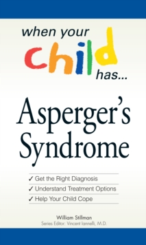 When Your Child Has  . . . Asperger's Syndrome : *Get the Right Diagnosis *Understand Treatment Options *Help Your Child Cope, Paperback / softback Book