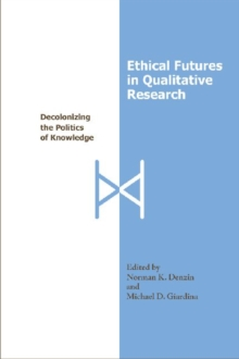Ethical Futures in Qualitative Research : Decolonizing the Politics of Knowledge, Paperback / softback Book