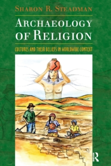 Archaeology of Religion : Cultures and their Beliefs in Worldwide Context, Paperback / softback Book