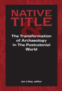 Native Title and the Transformation of Archaeology in the Postcolonial World, Paperback / softback Book