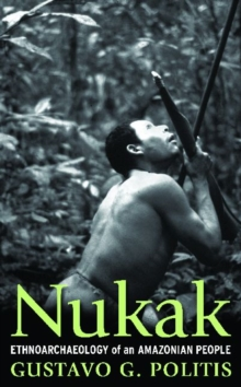Nukak : Ethnoarchaeology of an Amazonian People, Hardback Book