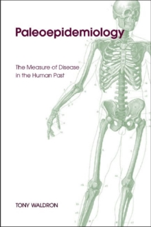 Palaeoepidemiology : The Measure of Disease in the Human Past, Hardback Book
