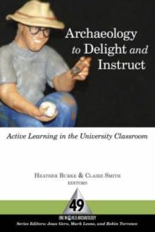 Archaeology to Delight and Instruct : Active Learning in the University Classroom, Paperback / softback Book