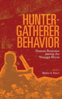 Hunter-Gatherer Behavior : Human Response During the Younger Dryas, Hardback Book