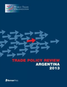 Trade Policy Review - Argentina 2013, Paperback Book