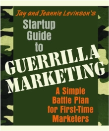 Startup Guide to Guerrilla Marketing : A Simple Battle Plan For Boosting Profits, Paperback Book