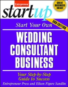 Start Your Own Wedding Consultant Business : Your Step-By-Step Guide to Success, Paperback Book