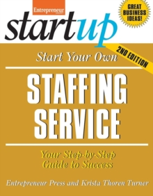 Start Your Own Staffing Service : Your Step-By-Step Guide to Success, Paperback / softback Book