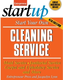 Start Your Own Cleaning Service : Maid Service, Janitorial Service, Carpet and Upholstery Service, and More, Paperback / softback Book