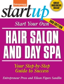 Start Your Own Hair Salon and Day Spa : Your Step-By-Step Guide to Success, Paperback / softback Book