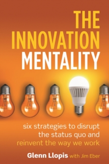The Innovation Mentality : Six Strategies to Disrupt the Status Quo and Reinvent the Way We Work, Hardback Book
