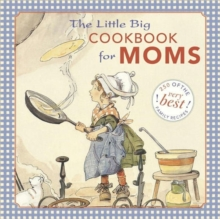 Little Big Cookbook for Moms : 150 of the Best Family Recipes, Hardback Book