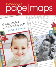 Scrapbook Page Maps : Sketches for Creative Layouts, Hardback Book
