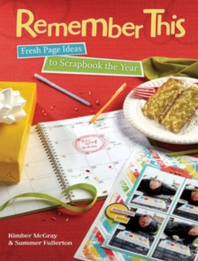 Remember This : Fresh Page Ideas to Scrapbook the Year, Paperback / softback Book