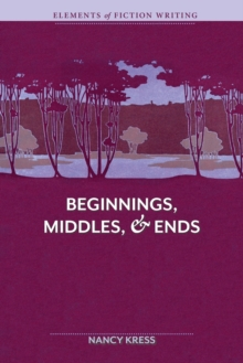 Elements of Fiction Writing Beginnings, Middles and Ends, Paperback Book