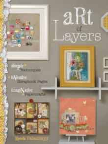 Art of Layers : Simple Techniques, Inventive Scrapbook Pages, Imaginative Papercrafts, Paperback / softback Book