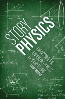 Story Physics : Harnessing the Underlying Forces of Storytelling, Paperback / softback Book