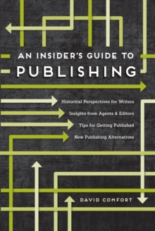 An Insider's Guide to Publishing : Historical Perspectives for Writers Insights from Agents & Editors Tips for Getting Published New Publishing Alternatives, Paperback / softback Book