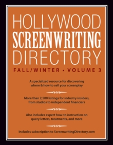Hollywood Screenwriting Directory Fall/Winter Vol. 3 : A Specialized Resource for Discovering Where & How to Sell Your Screenplay, Paperback / softback Book