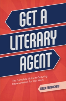 Get a Literary Agent : The Complete Guide to Securing Representation for Your Work, Paperback / softback Book